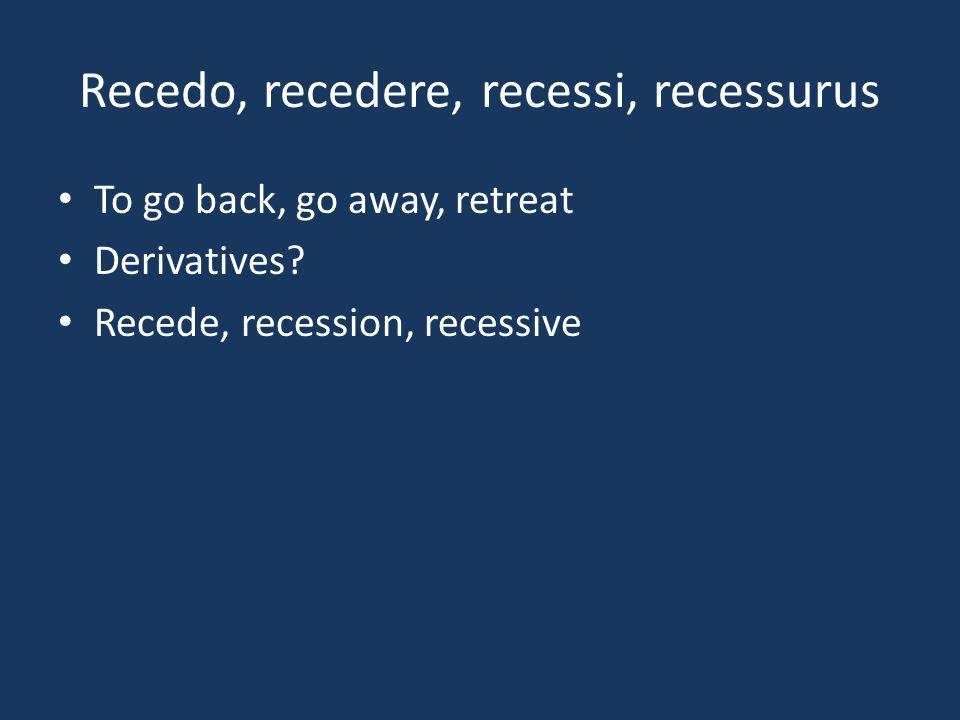 Recedo, recedere, recessi, recessurus