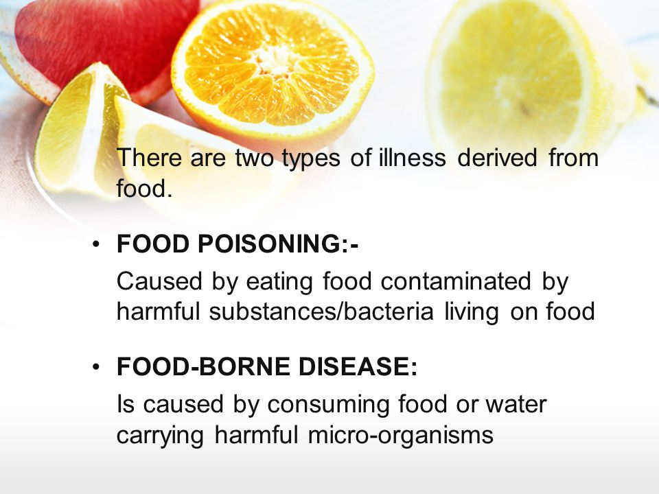 There are two types of illness derived from food.