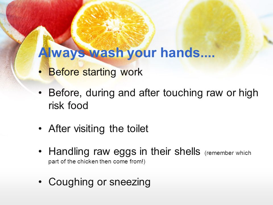 Always wash your hands.... Before starting work