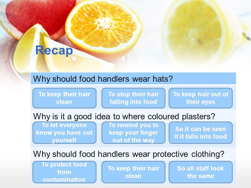 Recap Why should food handlers wear hats
