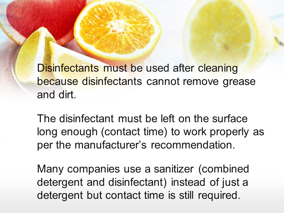 Disinfectants must be used after cleaning because disinfectants cannot remove grease and dirt.