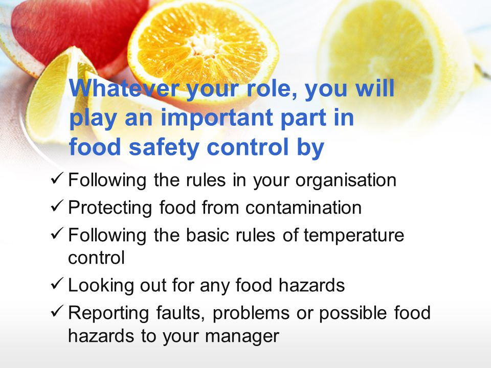 Whatever your role, you will play an important part in food safety control by