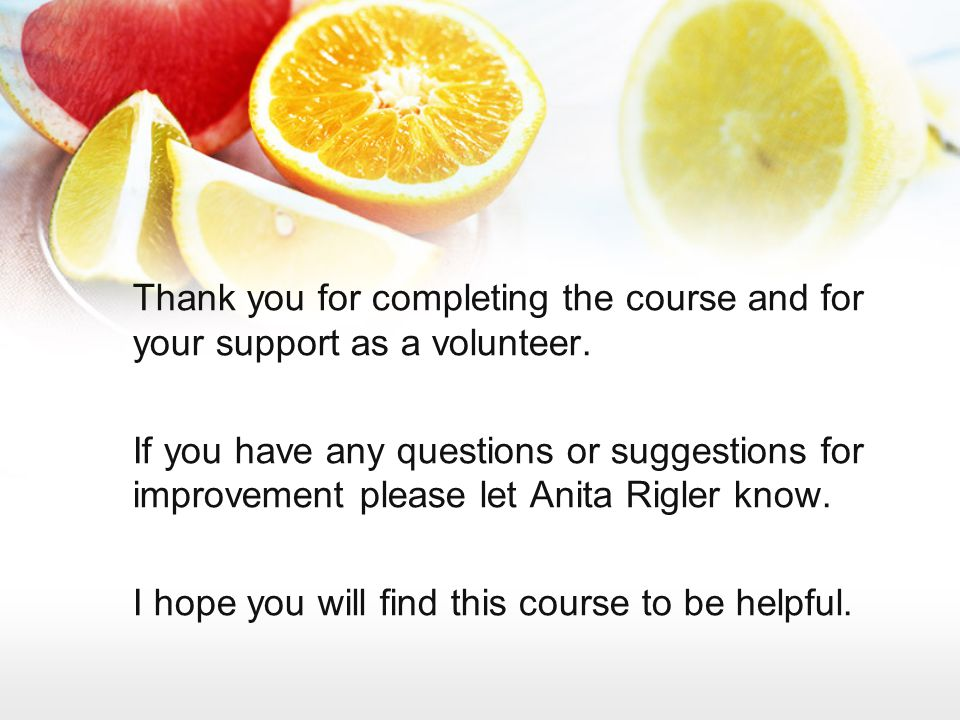 Thank you for completing the course and for your support as a volunteer.