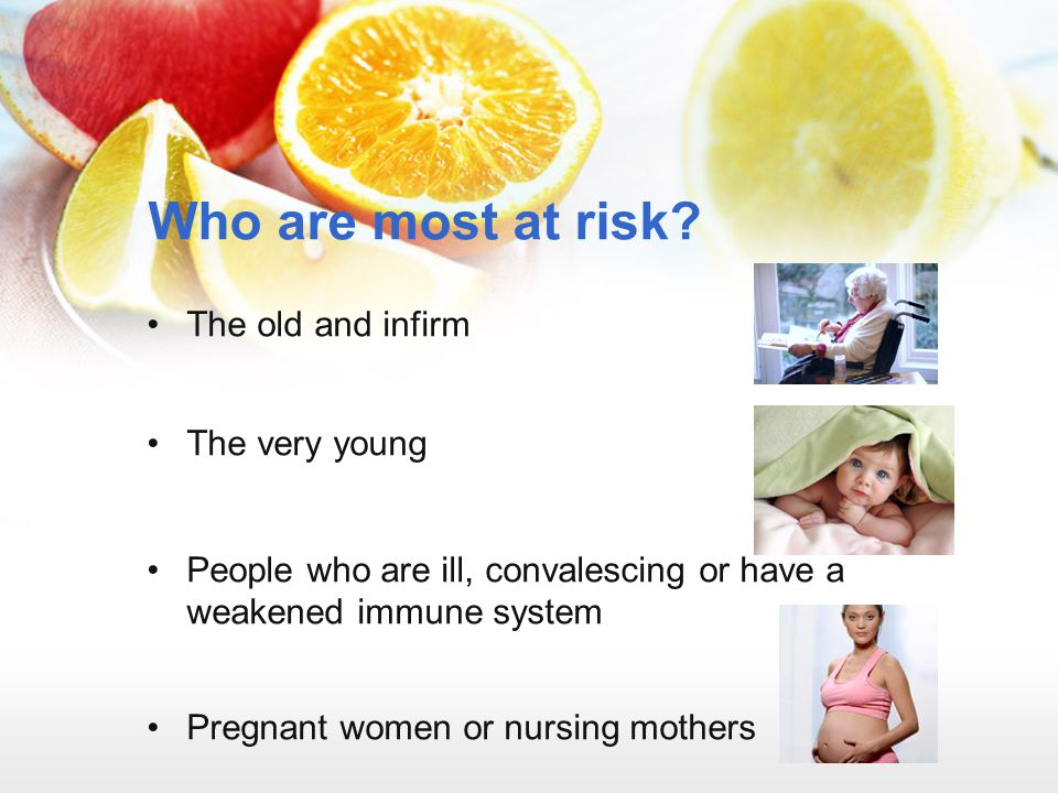 Who are most at risk The old and infirm The very young
