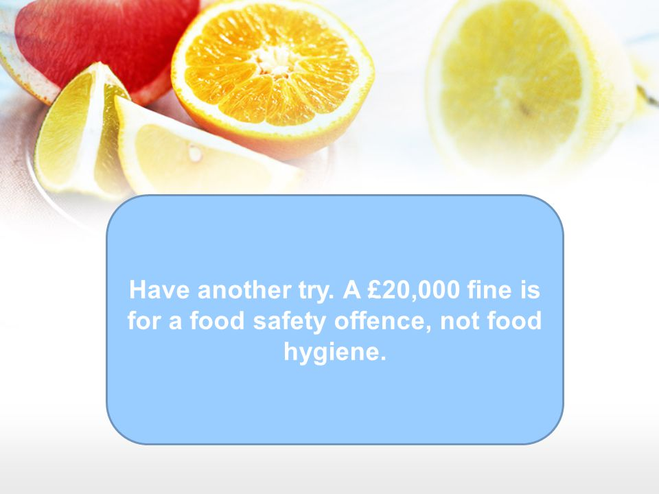Have another try. A £20,000 fine is for a food safety offence, not food hygiene.