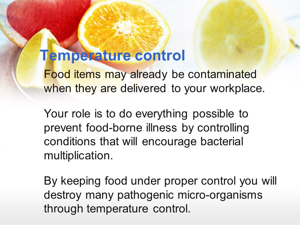 Temperature control Food items may already be contaminated when they are delivered to your workplace.