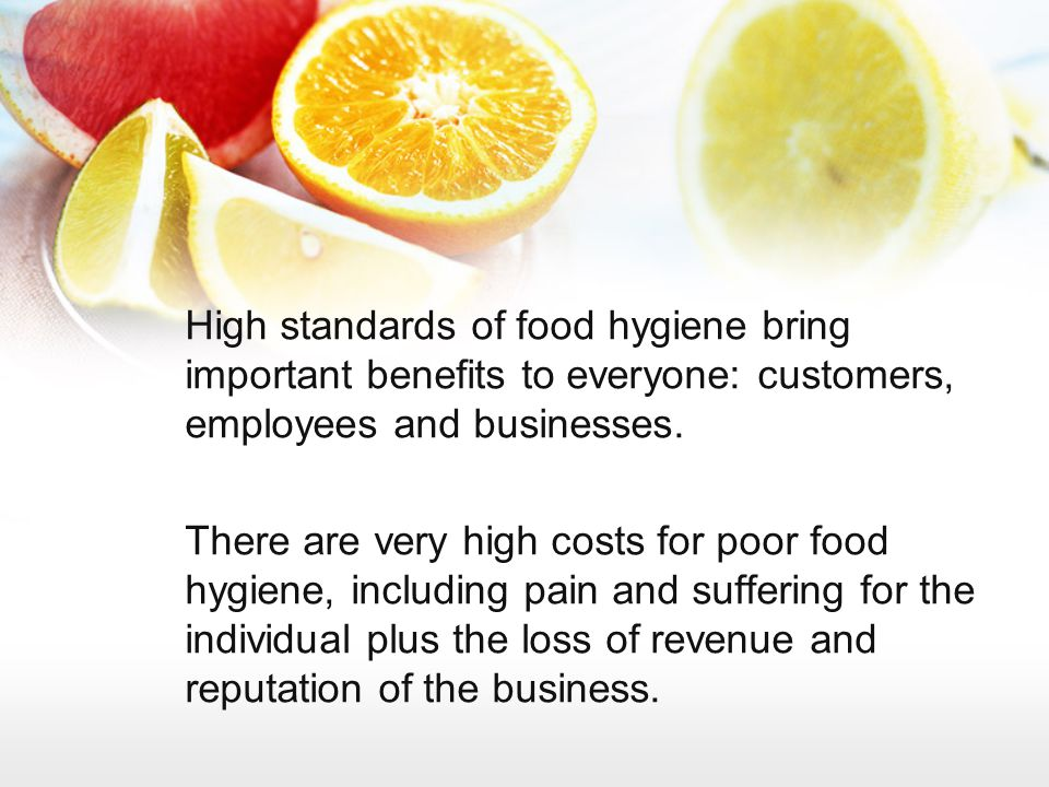 High standards of food hygiene bring important benefits to everyone: customers, employees and businesses.