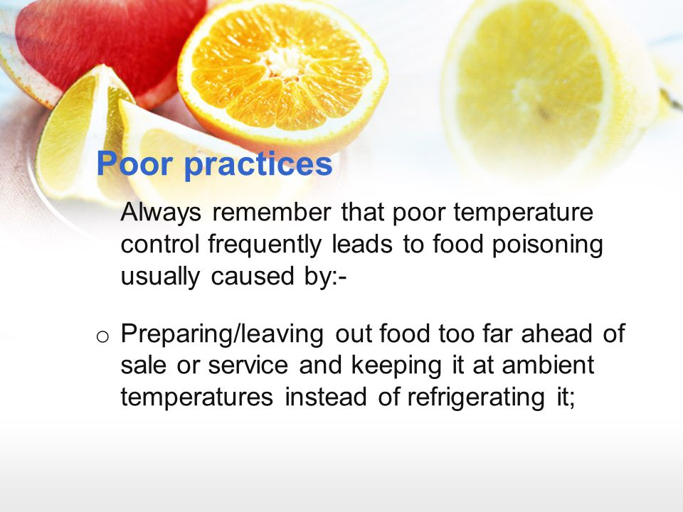 Poor practices Always remember that poor temperature control frequently leads to food poisoning usually caused by:-