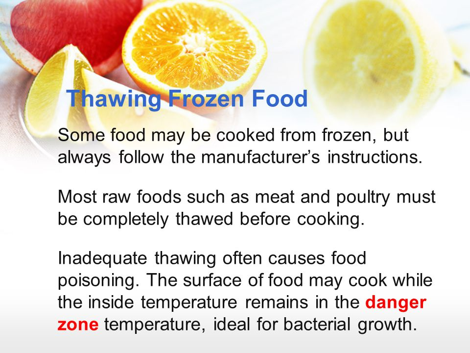 Thawing Frozen Food Some food may be cooked from frozen, but always follow the manufacturer's instructions.