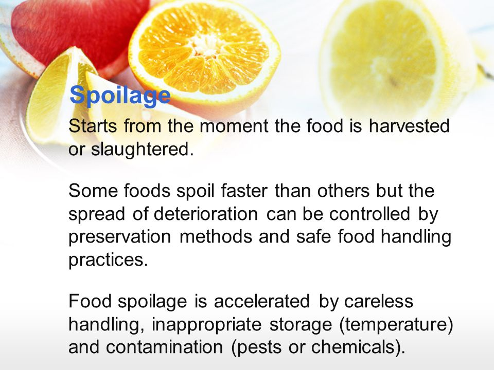 Spoilage Starts from the moment the food is harvested or slaughtered.