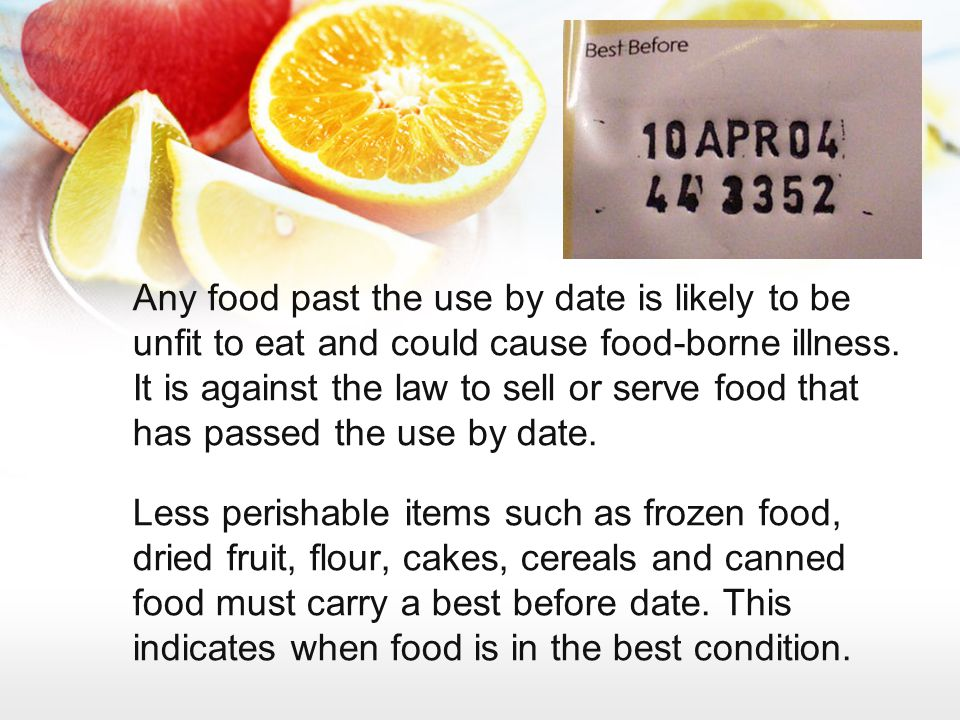 Any food past the use by date is likely to be unfit to eat and could cause food-borne illness. It is against the law to sell or serve food that has passed the use by date.