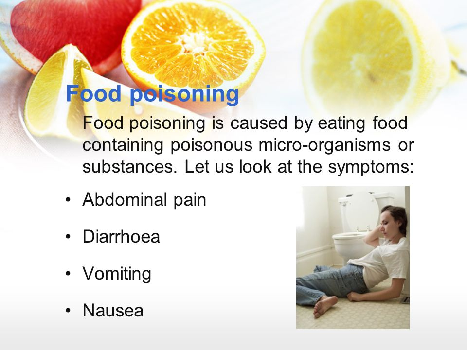 Food poisoning Food poisoning is caused by eating food containing poisonous micro-organisms or substances. Let us look at the symptoms: