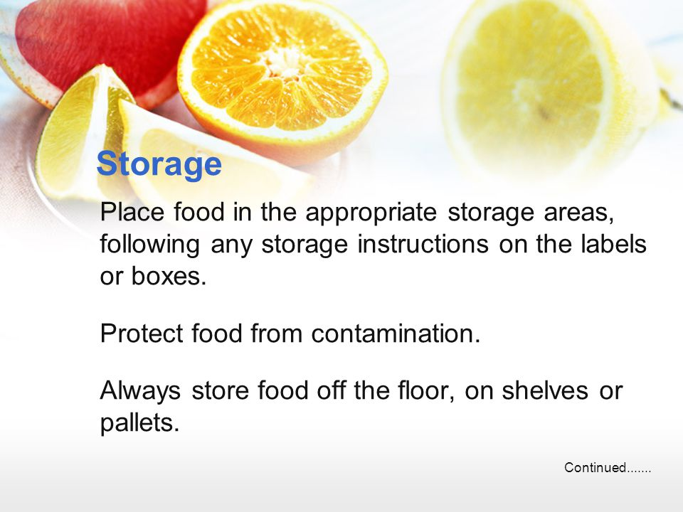 Storage Place food in the appropriate storage areas, following any storage instructions on the labels or boxes.