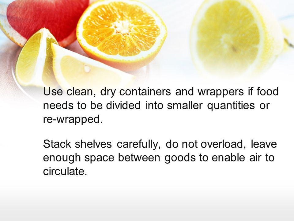 Use clean, dry containers and wrappers if food needs to be divided into smaller quantities or re-wrapped.