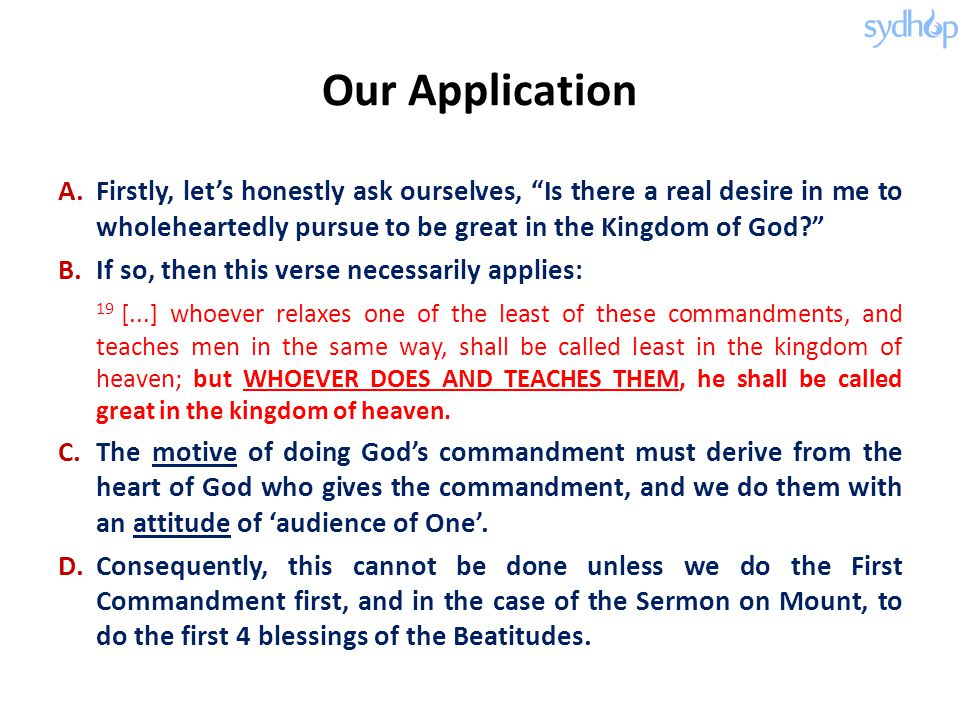 Our Application Firstly, let's honestly ask ourselves, Is there a real desire in me to wholeheartedly pursue to be great in the Kingdom of God