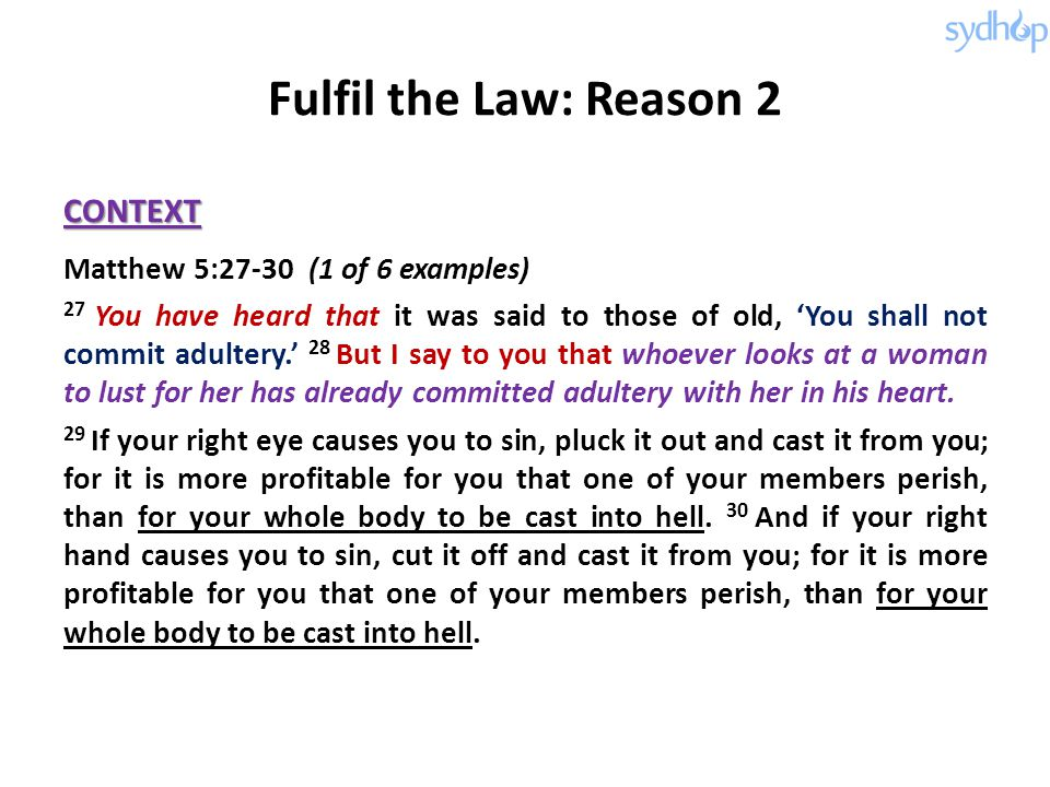Fulfil the Law: Reason 2 CONTEXT Matthew 5:27-30 (1 of 6 examples)