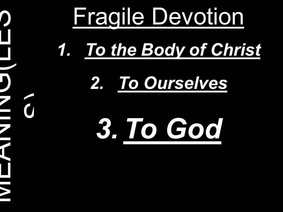 MEANING(LESS) To God Fragile Devotion To the Body of Christ