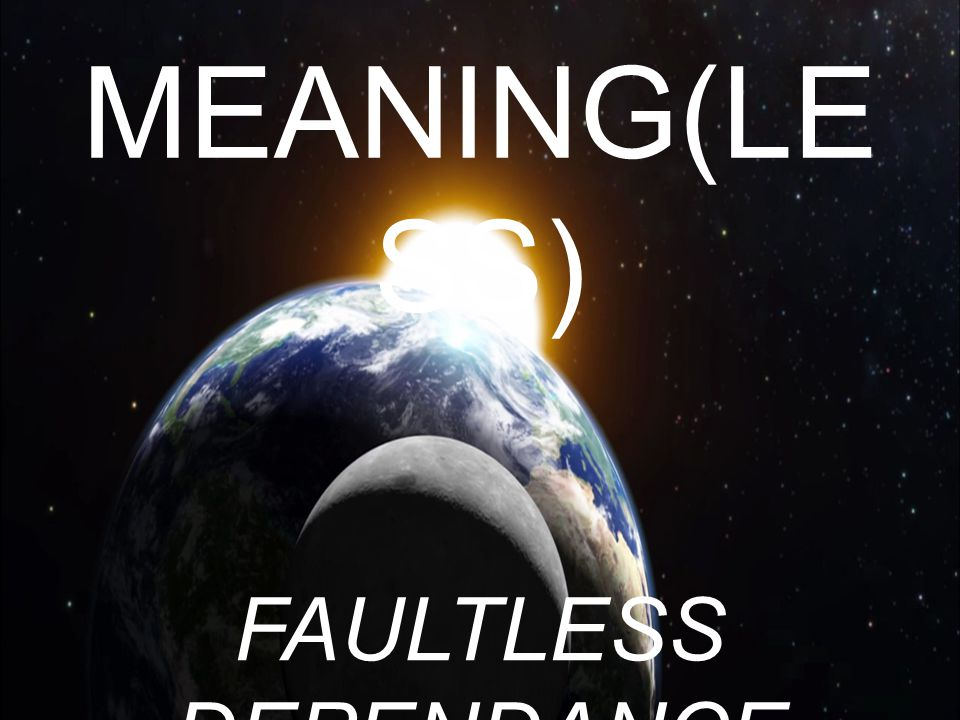 MEANING(LESS) FAULTLESS DEPENDANCE