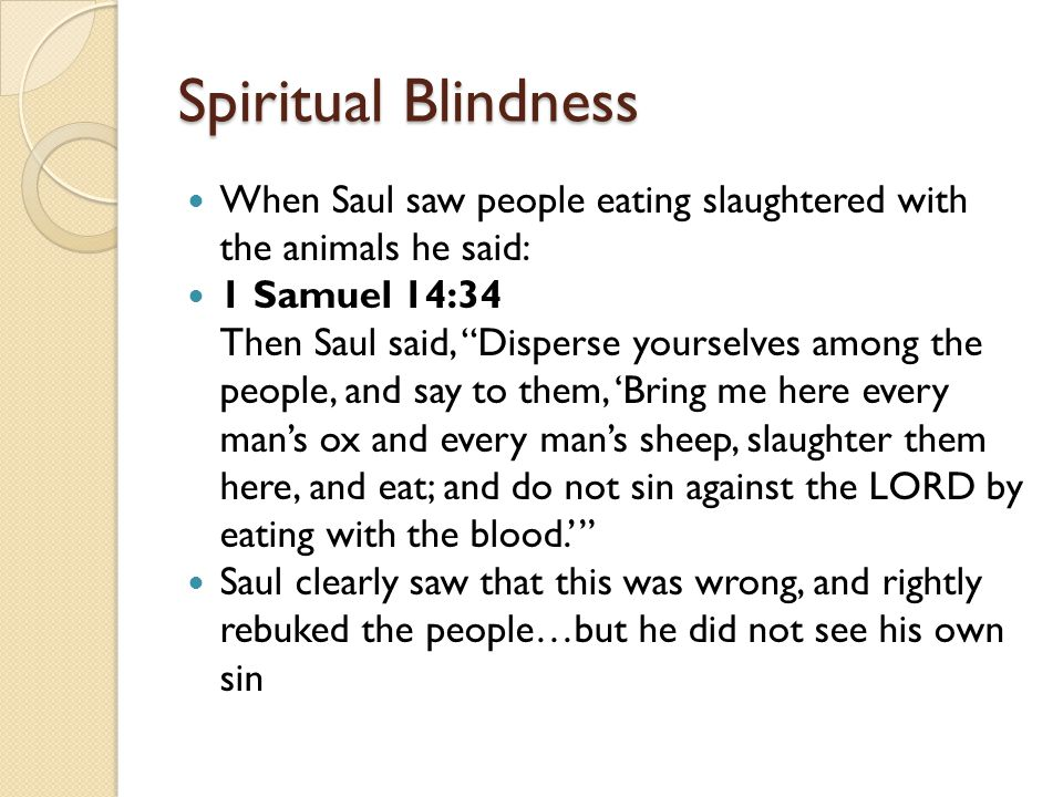 Spiritual Blindness When Saul saw people eating slaughtered with the animals he said: