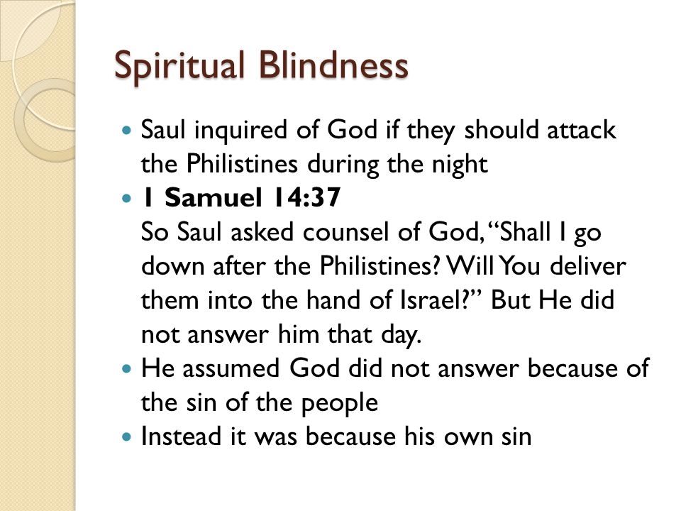 Spiritual Blindness Saul inquired of God if they should attack the Philistines during the night.