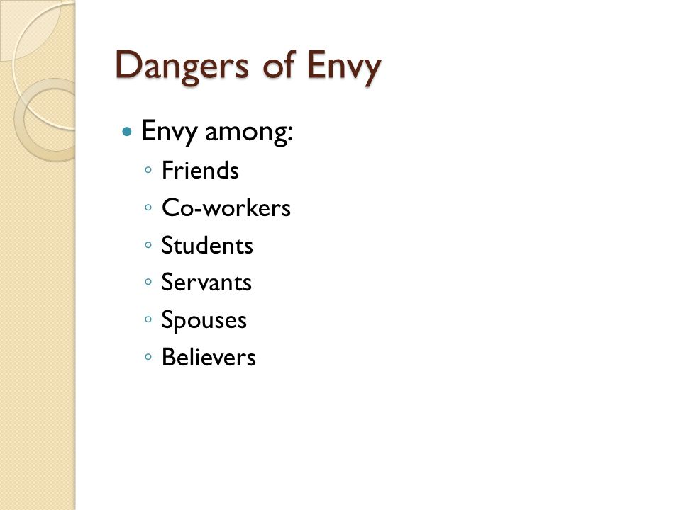 Dangers of Envy Envy among: Friends Co-workers Students Servants