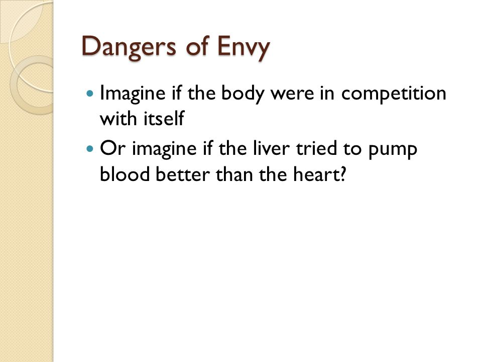 Dangers of Envy Imagine if the body were in competition with itself