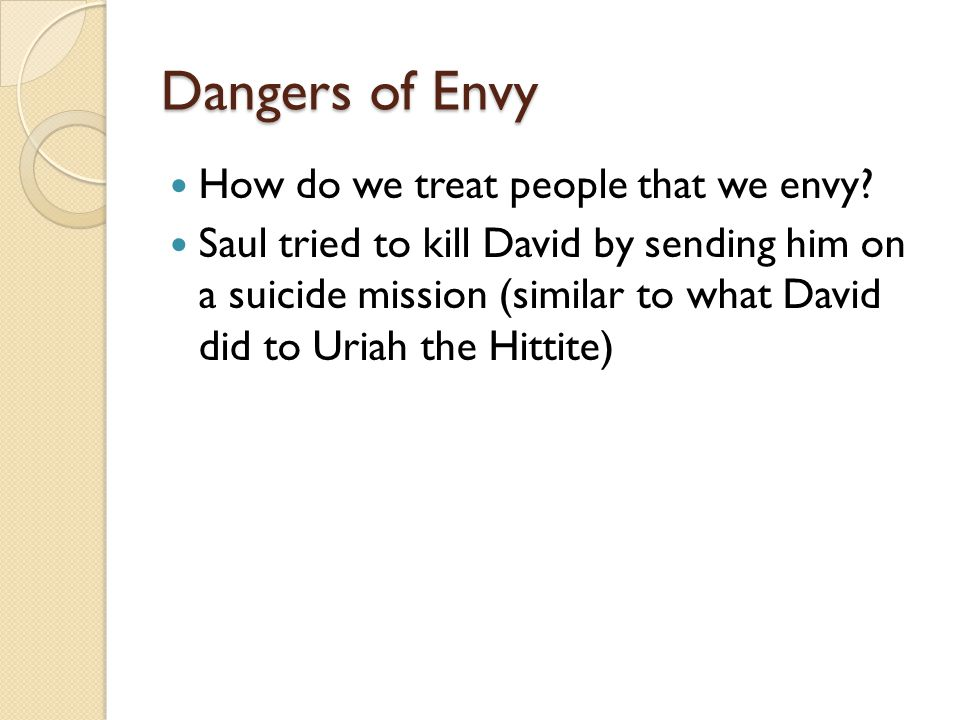 Dangers of Envy How do we treat people that we envy