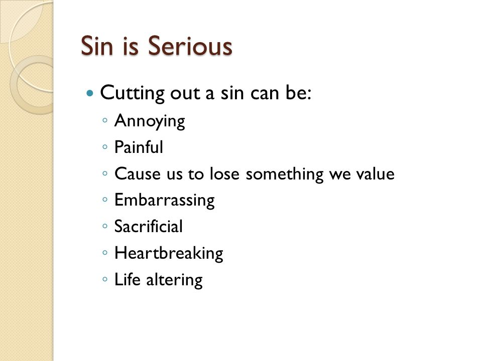 Sin is Serious Cutting out a sin can be: Annoying Painful