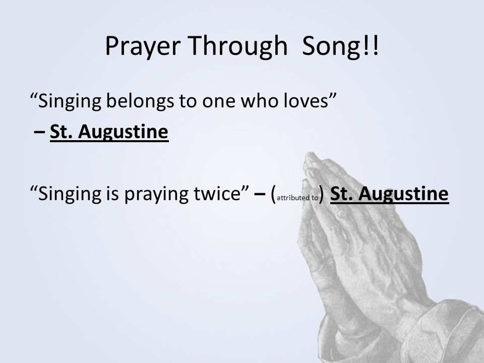Prayer Through Song!. Singing belongs to one who loves – St.