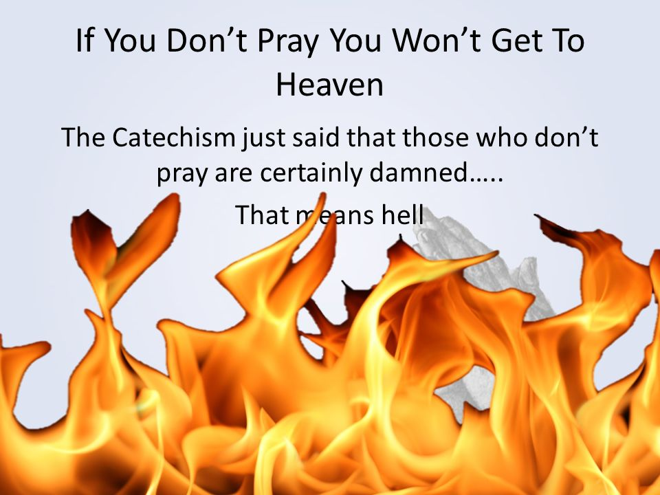 If You Don't Pray You Won't Get To Heaven