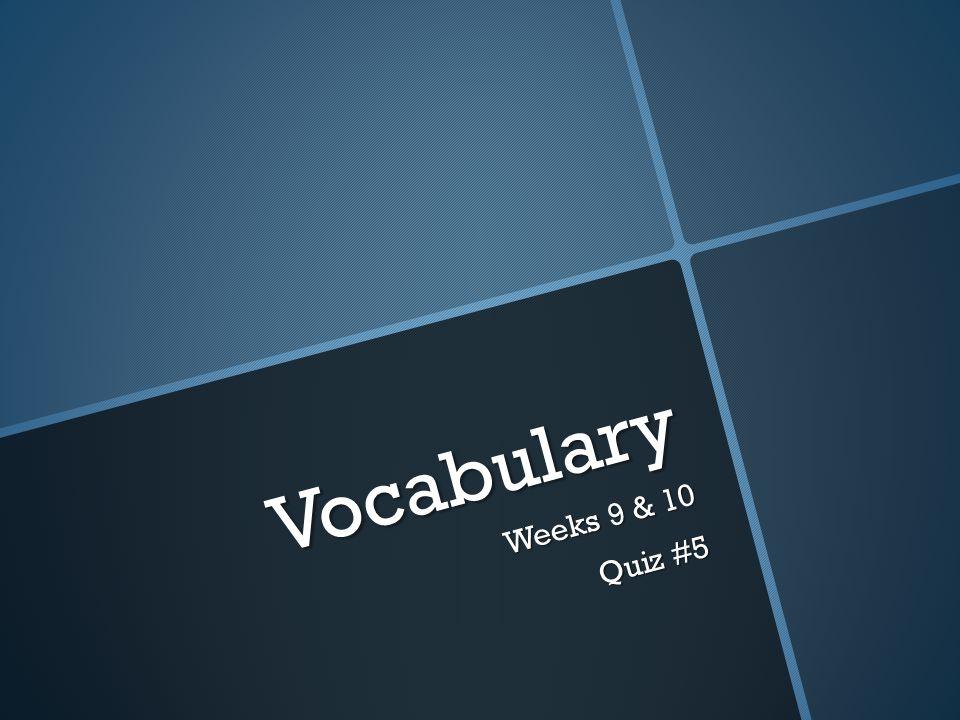 Vocabulary Weeks 9 & 10 Quiz #5