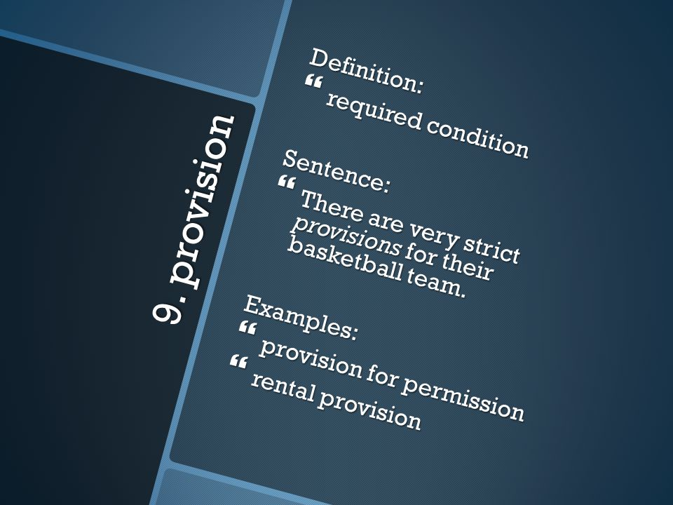 9. provision Definition: required condition Sentence: