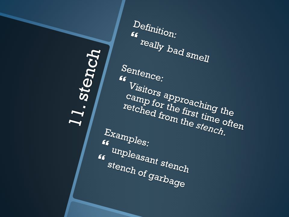 11. stench Definition: really bad smell Sentence: