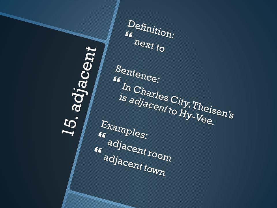 15. adjacent Definition: next to Sentence: