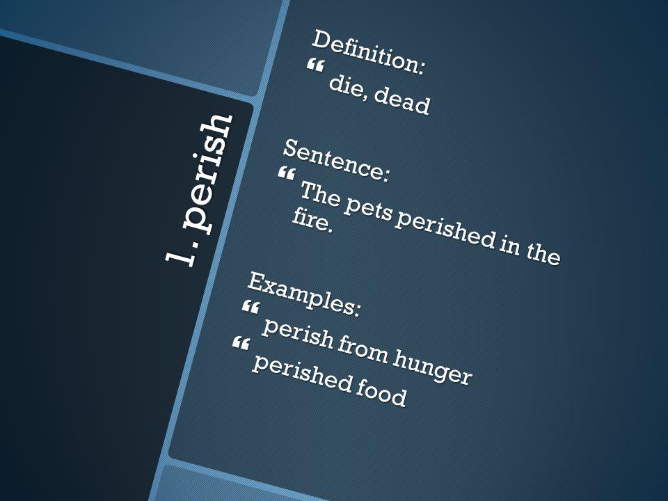 1. perish Definition: die, dead Sentence: