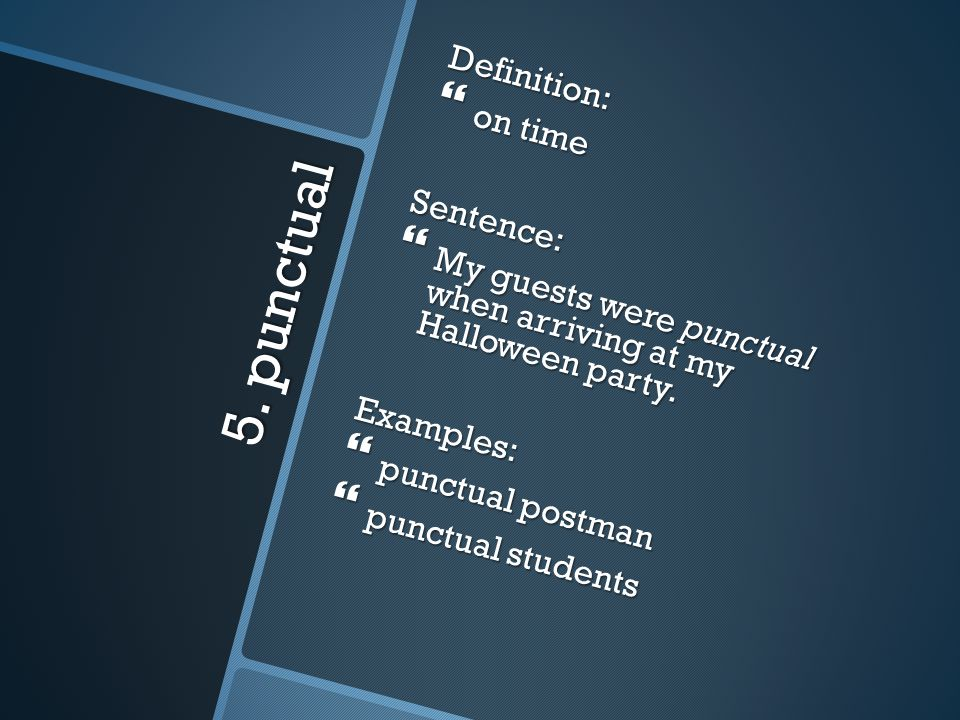 5. punctual Definition: on time Sentence: