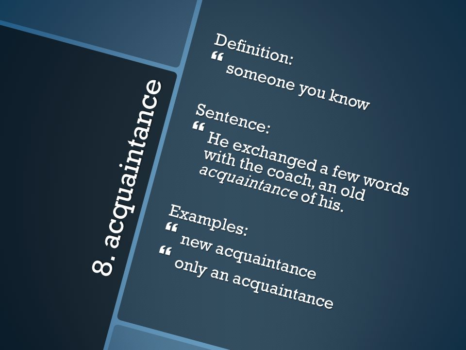 8. acquaintance Definition: someone you know Sentence: