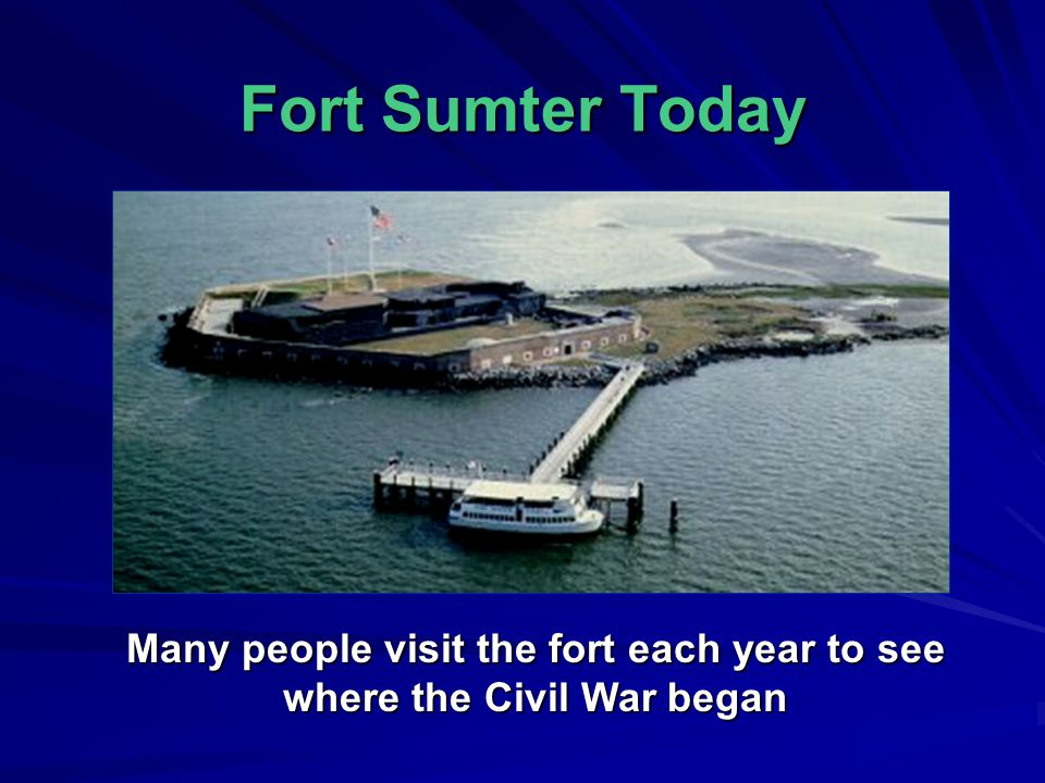 Many people visit the fort each year to see where the Civil War began