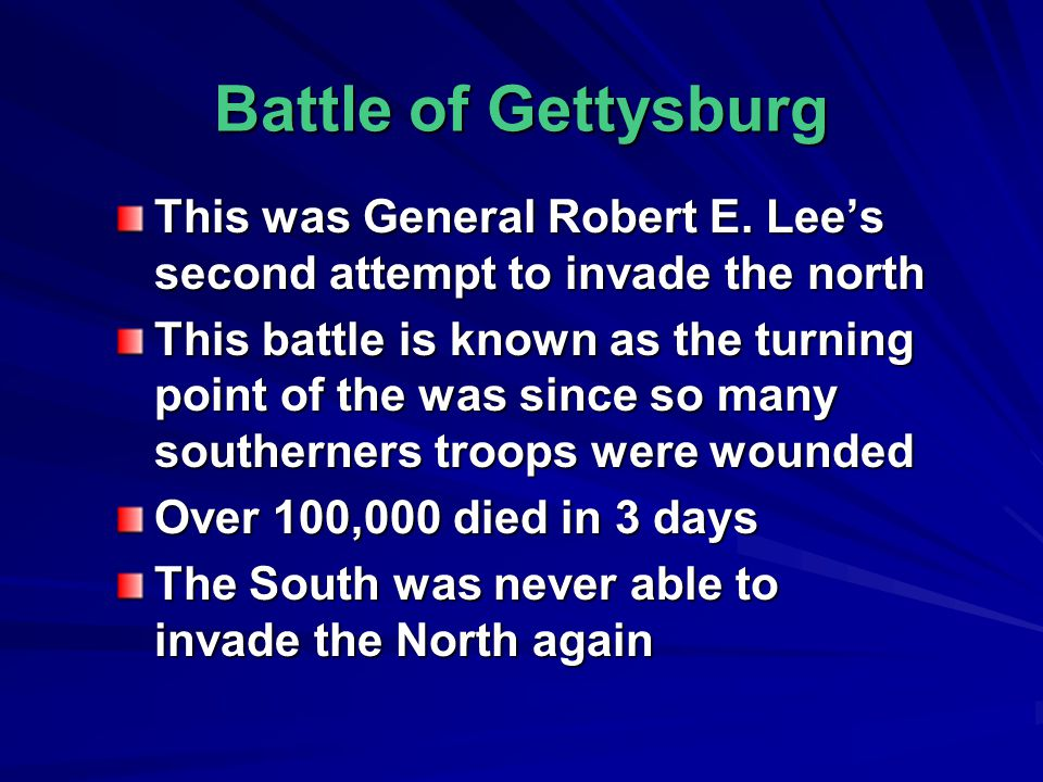 Battle of Gettysburg This was General Robert E. Lee's second attempt to invade the north.