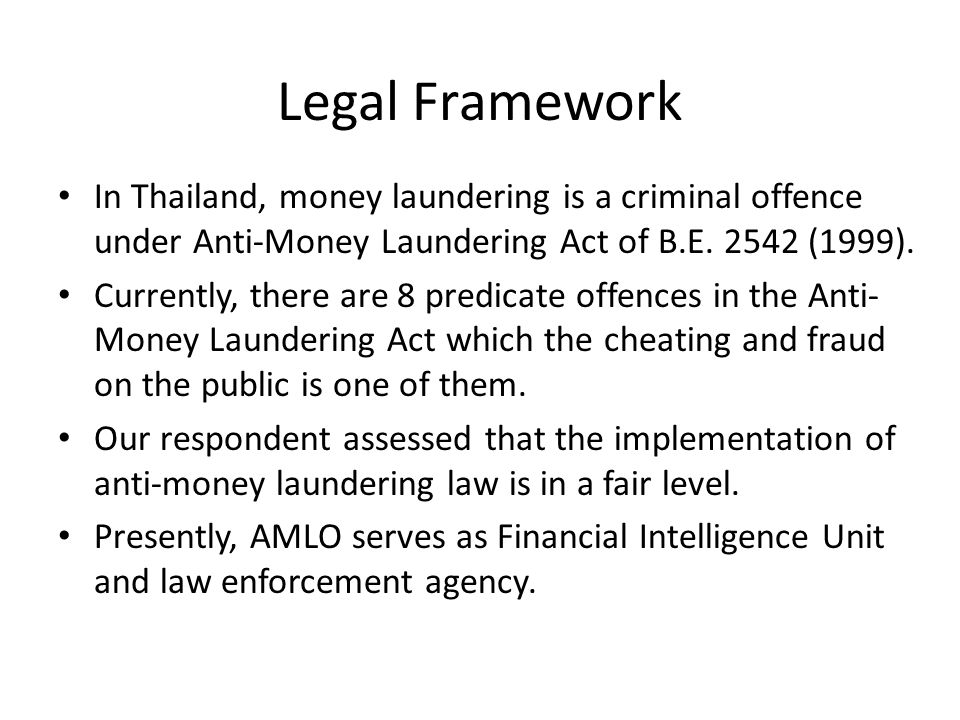Legal Framework In Thailand, money laundering is a criminal offence under Anti-Money Laundering Act of B.E. 2542 (1999).