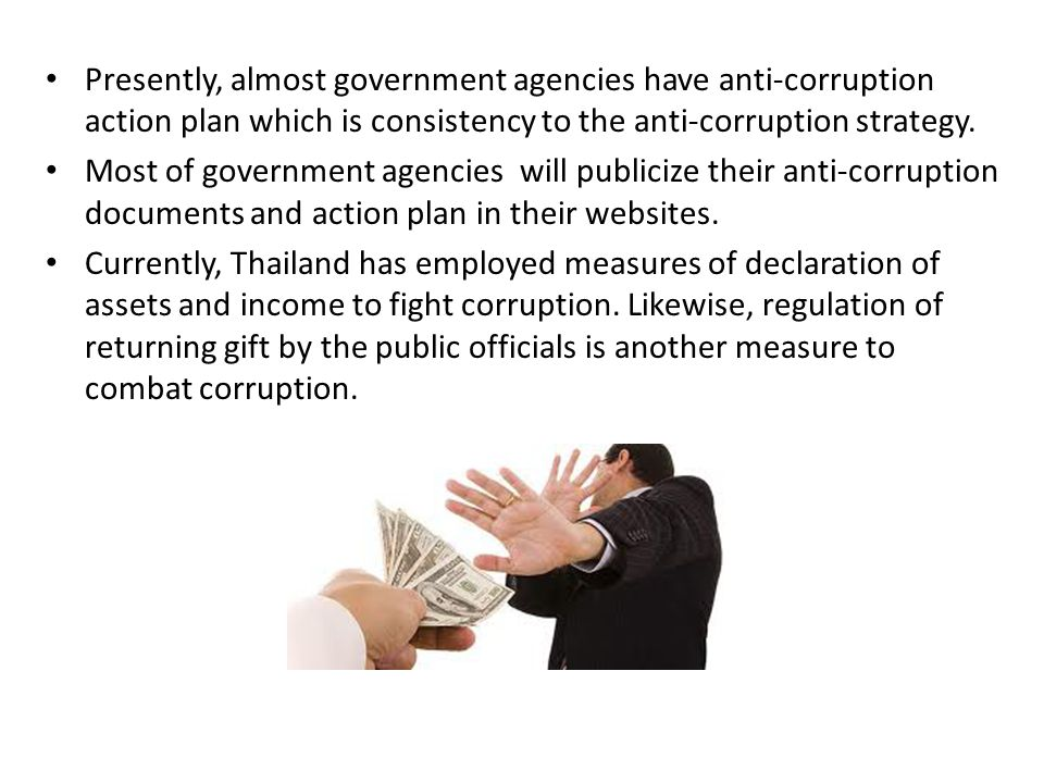 Presently, almost government agencies have anti-corruption action plan which is consistency to the anti-corruption strategy.