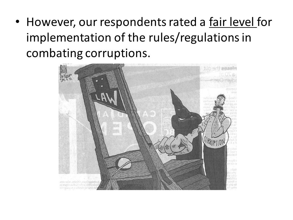 However, our respondents rated a fair level for implementation of the rules/regulations in combating corruptions.