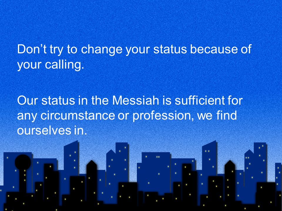 Don't try to change your status because of your calling.