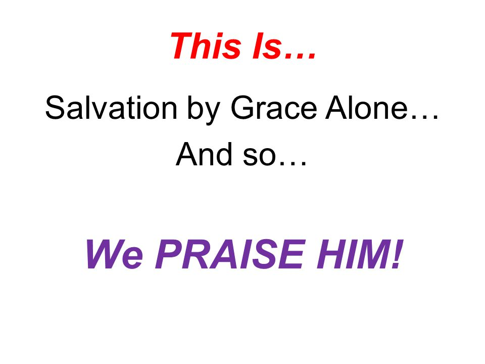 Salvation by Grace Alone…