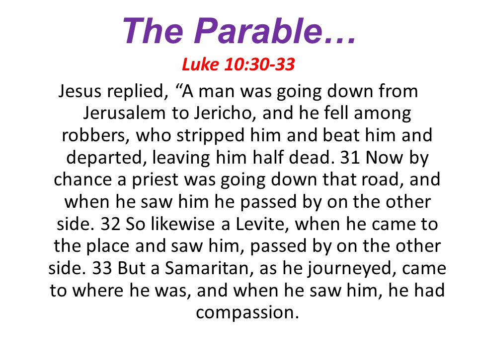 The Parable… Luke 10:30-33.