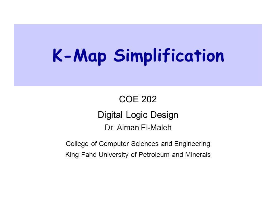 K-Map Simplification COE 202 Digital Logic Design Dr. Aiman El-Maleh
