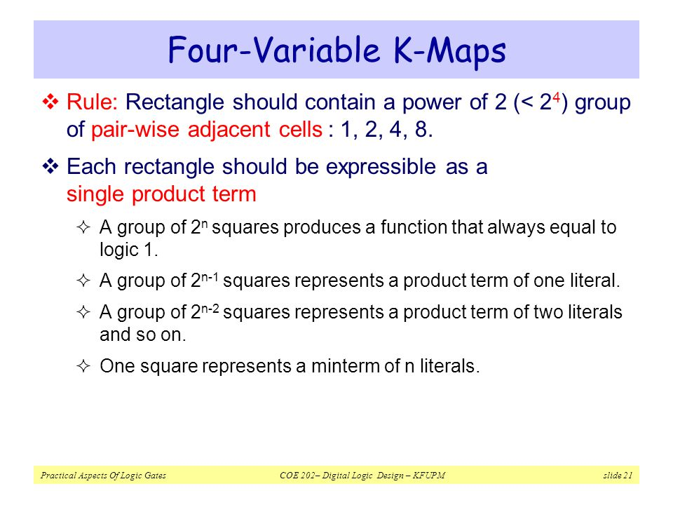 Four-Variable K-Maps Rule: Rectangle should contain a power of 2 (< 24) group of pair-wise adjacent cells : 1, 2, 4, 8.