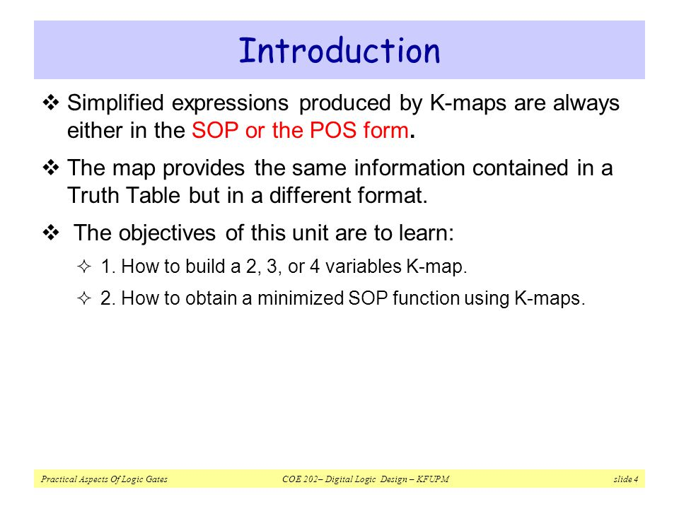 Introduction Simplified expressions produced by K-maps are always either in the SOP or the POS form.