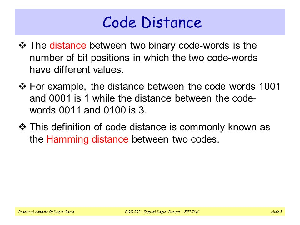 Code Distance The distance between two binary code-words is the number of bit positions in which the two code-words have different values.