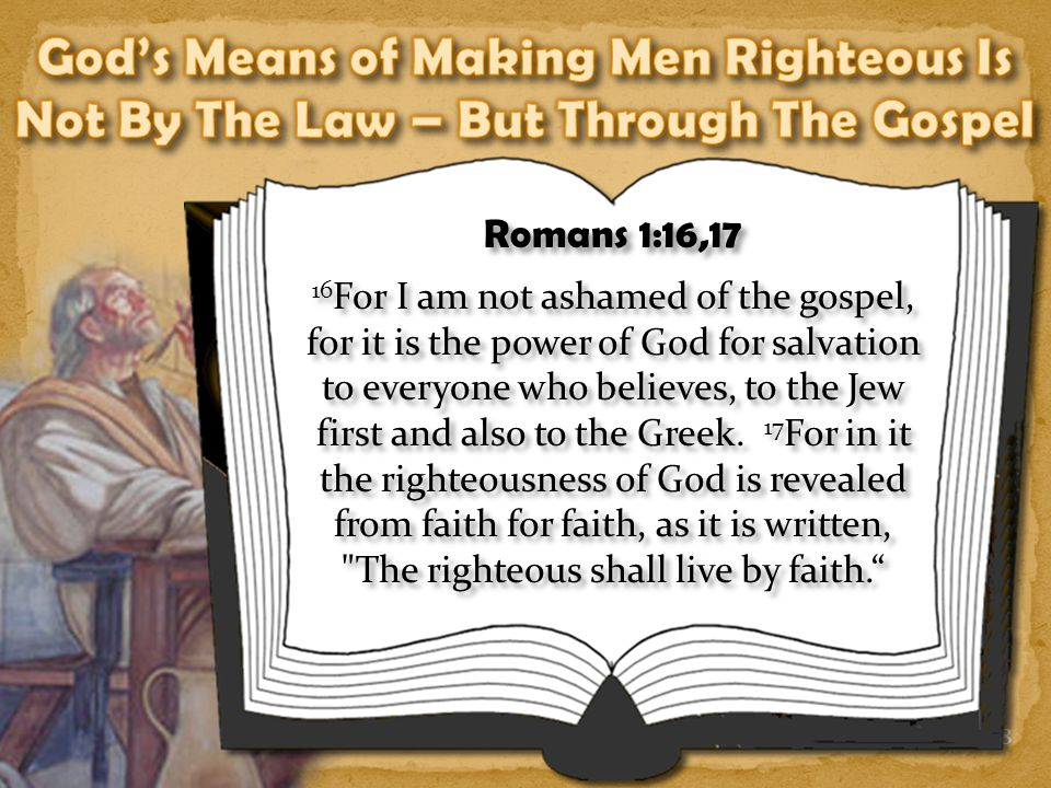 God's Means of Making Men Righteous Is Not By The Law – But Through The Gospel